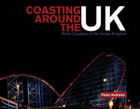Coasting Around the UK Roller Coasters of the United Kingdom by Peter Andrews