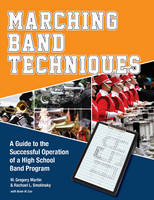 Marching Band Techniques A Guide to the Successful Operation of a High School Band Program by Rachael L. Smolinsky, Brian W. Cox