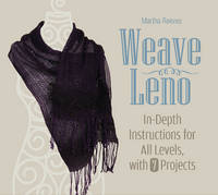 Weave Leno In-Depth Instructions for All Levels, with 7 Projects by Martha Reeves