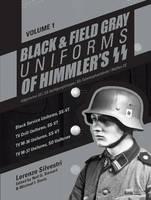Black & Field Gray Uniforms of Himmlers SS -- Allgemeine -- SS, SS Verfugungstruppe, SS Totenkopfverbande & Waffen SS, Volume 1 Black Service Uniforms, SS-VT/TV Drill Uniforms, SS-VT/TV M -36 Uniforms by Lorenzo Silvestri