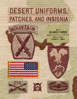 Desert Uniforms, Patches, and Insignia of the US Armed Forces by Kevin M. Born, Alexander F. Barnes