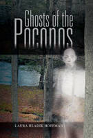 Ghosts of the Poconos by L'Aura Hladik Hoffman
