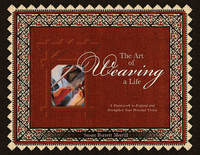The Art of Weaving a Life A Framework to Expand and Strengthen Your Personal Vision by Susan Barrett Merrill, Richard Merrill, Janet Lewis Estell