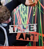 Tape Art Materials, Techniques, Projects & Inspiration by Bruno Kolberg, Bodo Hobing, Nikolaj Bultmann