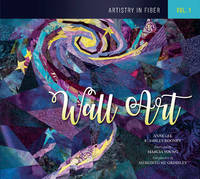 Artistry in Fiber Volume 1 -- Wall Art by E. Ashley Rooney, Marcia Young