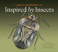 Inspired by Insects Bugs in Contemporary Art by E. Ashley Rooney, Barrett Anthony Klein