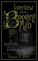 Interview with the Boogeyman A Monster for All Times by Benjamin S Jeffries