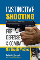 Instinctive Shooting for Defense and Combat The Israeli Method by Fabrizio Comolli
