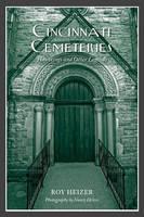 Cincinnati Cemeteries Hauntings & Other Legends by Roy Heizer, Nancy Heizer
