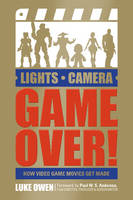 Lights, Camera, Game Over! How Video Game Movies Get Made by Luke Owen