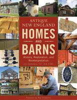 Antique New England Homes & Barns History, Restoration, and Reinterpretation by Jim Destefano