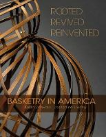 Rooted, Revived, Reinvented Basketry in America by Kristin Schwain, Josephine Stealey