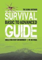 The Global Outdoor Survival Guide Basic to Advanced Skills for Every Environment by Joe Vogel