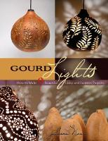 Gourd Lights How to Make 9 Beautiful Lamp and Lantern Projects by Susan Nonn