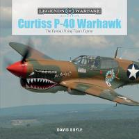 Curtiss P-40 Warhawk The Famous Flying Tigers Fighter by David Doyle