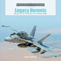 Legacy Hornets Boeing's F/A-18 A-D Hornets of the USN and USMC by Brad Elward