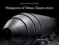 Weapons of Mass Destruction Specters of the Nuclear Age by Martin Miller
