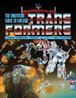 The Unofficial Guide to Vintage Transformers 1980s Through 1990s by Rik Alvarez