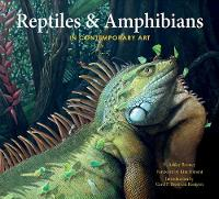 Reptiles & Amphibians in Contemporary Art by E. Ashley Rooney, Kim Diment