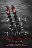 When I Cast Your Shadow by Sarah Porter