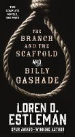 The Branch and The Scaffold and Billy Gashade by Loren D. Estleman