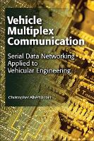 Vehicle Multiplex Communication Serial Data Networking Applied to Vehicular Engineering by Christopher Albert Lupini