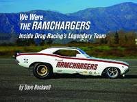 We Were the Ramchargers Inside Drag Racing's Legendary Team by David Rockwell