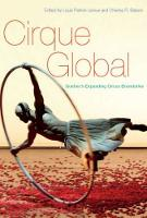 Cirque Global Quebec's Expanding Circus Boundaries by Louis Patrick Leroux, Charles R. Batson