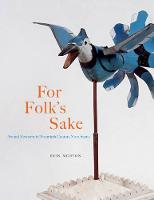 For Folk's Sake Art and Economy in Twentieth-Century Nova Scotia by Erin Morton