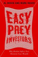 Easy Prey Investors Why Broken Safety Nets Threaten Your Wealth by Al Rosen, Mark Rosen