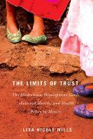 The Limits of Trust The Millennium Development Goals, Maternal Health, and Health Policy in Mexico by Lisa Nicole Mills