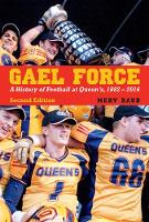 Gael Force, Second Edition A History of Football at Queen's, 1882-2016 by Mervin Daub