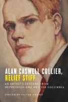 Alan Caswell Collier, Relief Stiff An Artist's Letters from Depression-Era British Columbia by Peter Neary