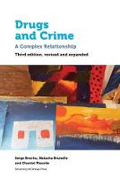 Drugs and Crime A Complex Relationship. Third revised and expanded edition by Serge (Full Professor, Universite de Montreal's Ecole de criminologie) Brochu, Natacha (Full Professor, Universite du Brunelle
