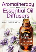 Aromatherapy With Essential Oil Diffusers For Everyday Health & Wellness by Karin Parramore