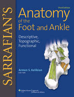 Sarrafian's Anatomy of the Foot and Ankle Descriptive, Topographic, Functional by Armen S. Kelikian