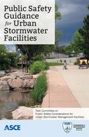 Public Safety Guidance for Urban Stormwater Facilities Task Committee on Public Safety Considerations for Urban Stormwater Management Facilities by American Society of Civil Engineers
