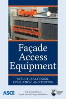 Facade Access Equipment Structural Design, Evaluation, and Testing by Task Committee On Facade Access Design Guidelines