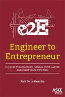Engineer to Entrepreneur Success Strategies to Manage Your Career and Start Your Own Firm by Rick de la Guardia, Joseph Fasano, Jr. Anthony