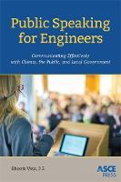 Public Speaking for Engineers Communicating Effectively with Clients, the Public, and Local Government by Christopher A. Veis, Mark W. Woodson