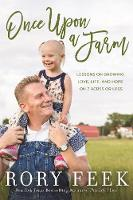 Once Upon a Farm Lessons on Growing Love, Life, and Hope on a New Frontier by Rory Feek