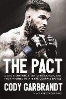 The Pact A UFC Champion, a Boy with Cancer, and Their Promise to Win the Ultimate Battle by Cody Garbrandt, Mark Dagostino