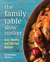 The Family Table Slow Cooker Easy, healthy and delicious recipes for every day by Dominique DeVito