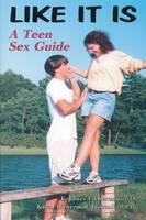 Like it is Teen Sex Guide by E. James, M.D. Lieberman, Karen Lieberman Troccoli