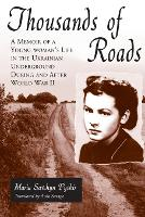 Thousands of Roads A Memoir of a Young Woman's Life in the Ukranian Underground During and After World War II by Maria Savchyn Pyskir