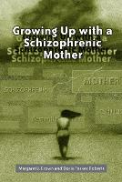 Growing Up With A Schizophrenic Mother by Margaret J. Brown, Doris Parker Roberts