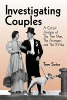 Investigating Couples A Critical Analysis of The Thin Man The Avengers and The X Files by Tom Soter