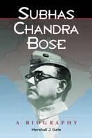 Subhas Chandra Bose A Biography by Marshall J. Getz