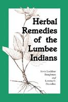 Herbal Remedies of the Lumbee Indians by Arvis Locklear Boughman, Loretta O. Oxendine