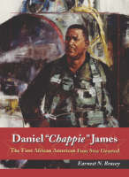 Daniel Chappie James The First African American Four Star General by Earnest N. Bracey
